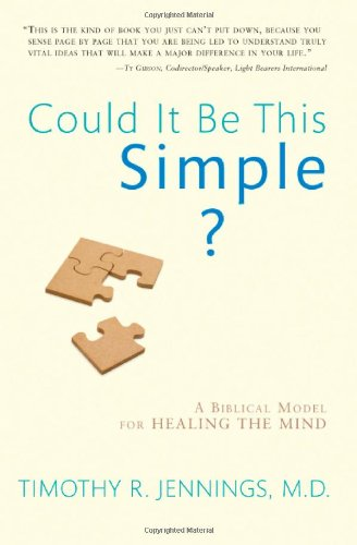 Could It Be This Simple? : A Biblical Model for Healing the Mind  2008 edition cover