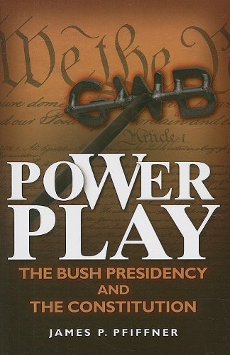 Power Play The Bush Presidency and the Constitution  2008 edition cover