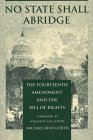No State Shall Abridge The Fourteenth Amendment and the Bill of Rights Reprint edition cover
