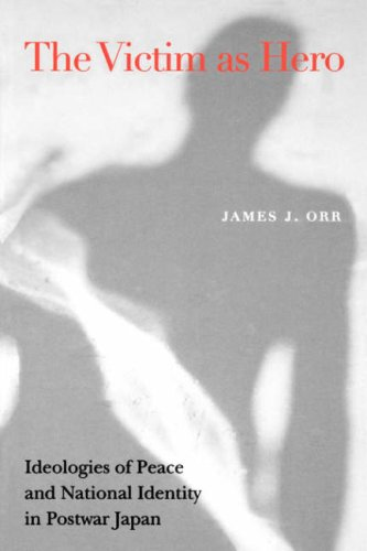 Victim as Hero Ideologies of Peace and National Identity in Postwar Japan  2001 edition cover