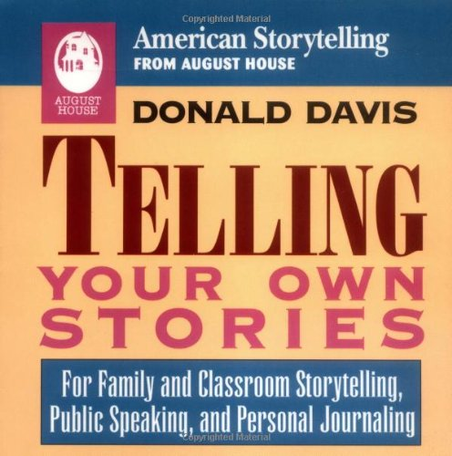 Telling Your Own Stories For Family and Classroom Storytelling, Public Speaking and Personal Journaling N/A edition cover