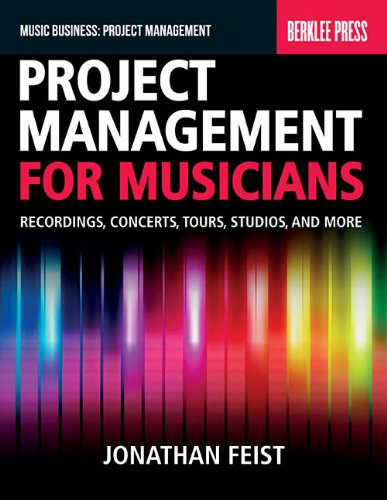 Project Management for Musicians Recordings, Performances, Tours, Studios, and More N/A edition cover