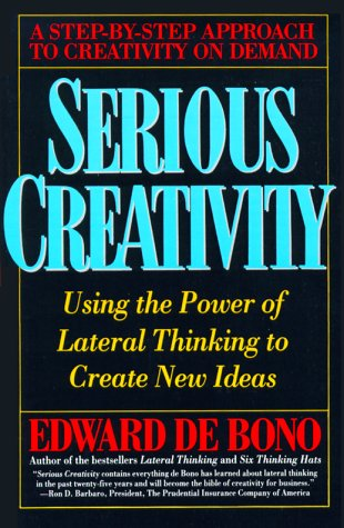 Serious Creativity Using the Power of Lateral Thinking to Create New Ideas N/A edition cover