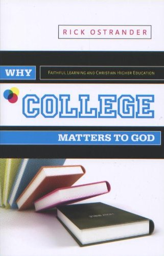 Why College Matters to God Faithful Learning and Christian Higher Education  2009 edition cover