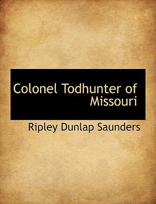Colonel Todhunter of Missouri N/A 9781115251358 Front Cover