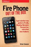 Fire Phone: Out of the Box A Get-Started-now Guide to Firefly, Mayday, Dynamic Perspective, and Other New Features  2014 9781491911358 Front Cover