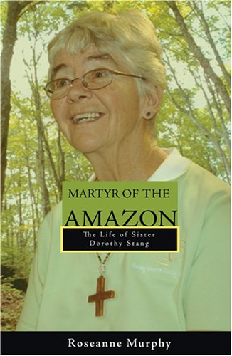 Martyr of the Amazon The Life of Sister Dorothy Stang  2007 edition cover
