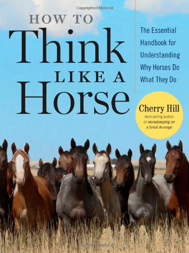 How to Think Like a Horse The Essential Handbook for Understanding Why Horses Do What They Do  2006 edition cover