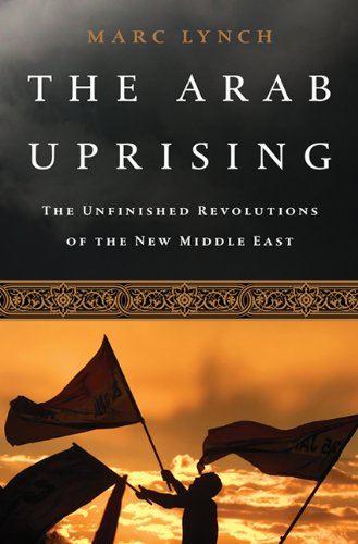 Arab Uprising The Unfinished Revolutions of the New Middle East  2013 edition cover