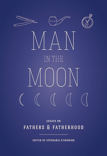 Man in the Moon Essays on Fathers and Fatherhood  2014 edition cover