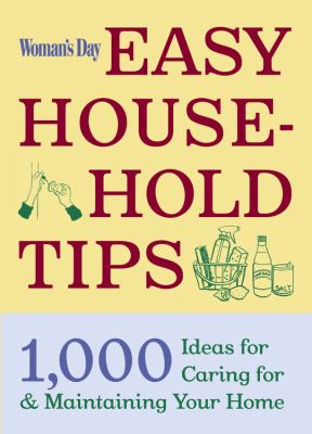Easy House-Hold Tips 1,000 Ideas for Caring for and Maintaining Your Home N/A 9781933231358 Front Cover