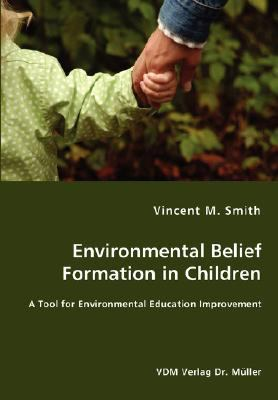 Environmental Belief Formation in Children - a Tool for Environmental Education Improvement N/A 9783836462358 Front Cover