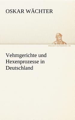 Vehmgerichte und Hexenprozesse in Deutschland  N/A 9783842414358 Front Cover