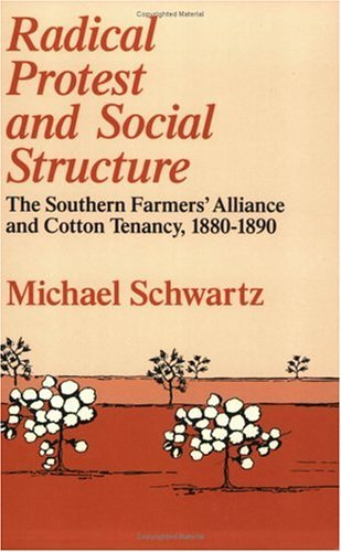 Radical Protest and Social Structure The Southern Farmers' Alliance and Cotton Tenancy, 1880-1890 N/A 9780226742359 Front Cover