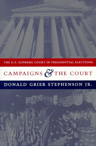Campaigns and the Court The U. S. Supreme Court in Presidential Elections N/A 9780231100359 Front Cover