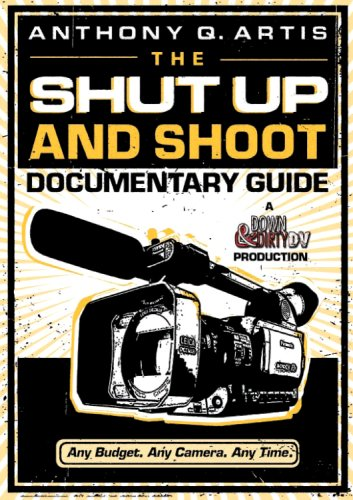 Shut up and Shoot Documentary Guide A down and Dirty DV Production  2008 edition cover