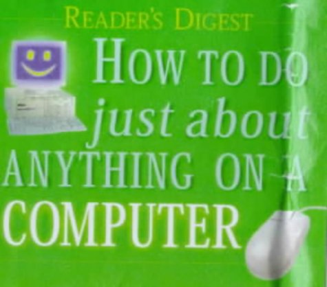 HOW TO DO JUST ABOUT ANYTHING ON A COMPUTER (READERS DIGEST) N/A edition cover