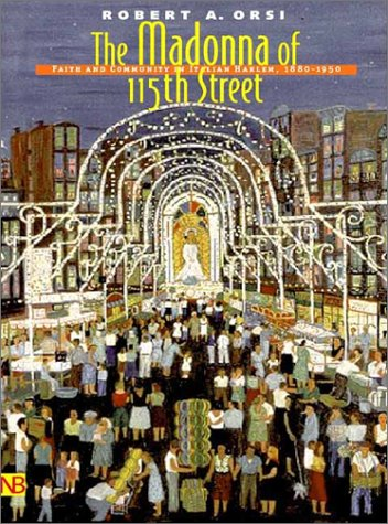 Madonna of 115th Street Faith and Community in Italian Harlem, 18801950 2nd 2002 edition cover