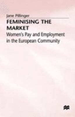 Feminising the Market Women's Pay and Employment in the European Community 2nd 1992 edition cover