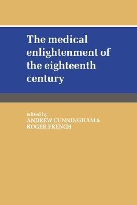 Medical Enlightenment of the Eighteenth Century   1990 9780521382359 Front Cover
