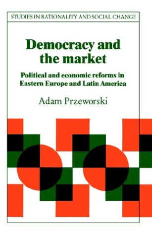 Democracy and the Market Political and Economic Reforms in Eastern Europe and Latin America  1991 9780521423359 Front Cover