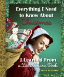 Everything I Need to Know about Christmas I Learned from a Little Golden Book   2014 9780553497359 Front Cover