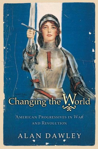 Changing the World American Progressives in War and Revolution  2003 edition cover