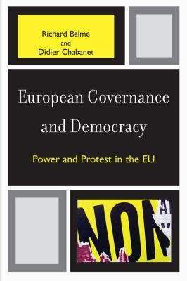 European Governance and Democracy Power and Protest in the EU  2008 9780742529359 Front Cover