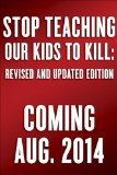 Stop Teaching Our Kids to Kill A Call to Action Against TV, Movie and Video Game Violence  2014 (Revised) edition cover