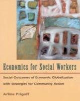 Economics for Social Workers Social Outcomes of Economic Globalization with Strategies for Community Action  2000 9780830415359 Front Cover