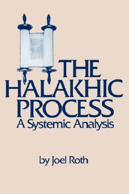 Halakhic Process A Systemic Analysis N/A 9780873340359 Front Cover