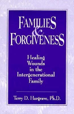 Families and Forgiveness Healing Wounds in the Intergenerational Family  1994 edition cover