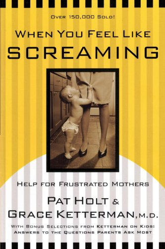 When You Feel Like Screaming Help for Frustrated Mothers  2001 (Revised) 9780877889359 Front Cover