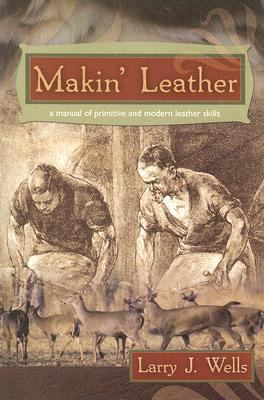 Makin' Leather : A Manual of Primitive and Modern Leather Skills N/A edition cover