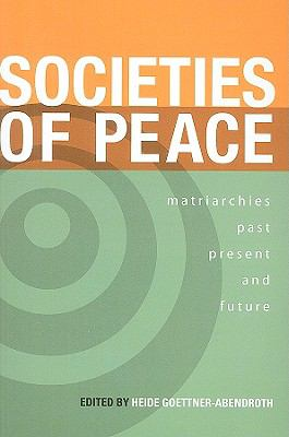 Societies of Peace Matriarchies Past Present and Future  2008 9780978223359 Front Cover