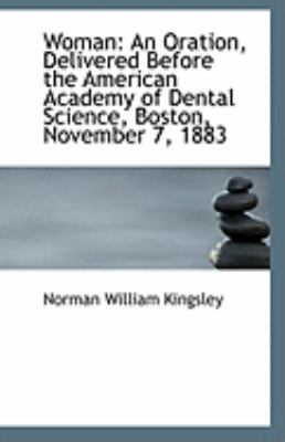 Woman An Oration, Delivered Before the American Academy of Dental Science, Boston, November 7 1883 N/A 9781113302359 Front Cover
