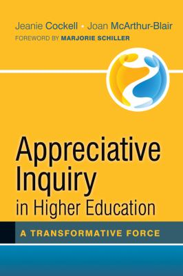 Appreciative Inquiry in Higher Education A Transformative Force  2012 9781118097359 Front Cover