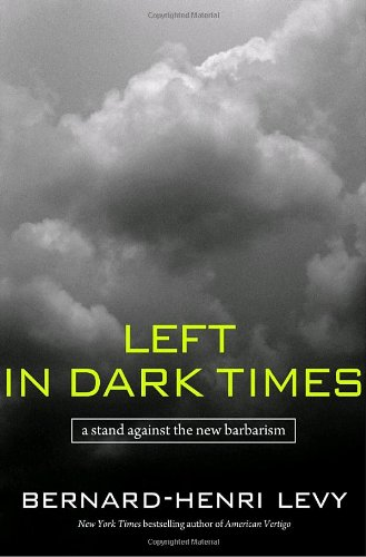 Left in Dark Times A Stand Against the New Barbarism  2008 9781400064359 Front Cover