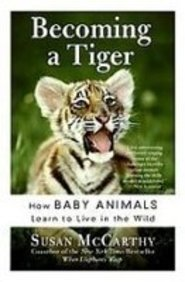 Becoming a Tiger: How Baby Animals Learn to Live in the Wild  2008 edition cover