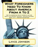 What Foreigners Need to Know about America from a to Z How to Understand Crazy American Culture, People, Government, Business, Language and More N/A edition cover