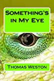Something's in My Eye  N/A 9781494207359 Front Cover