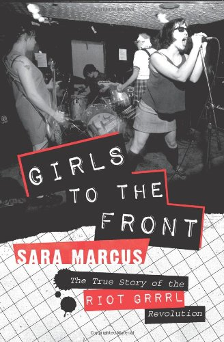 Girls to the Front The True Story of the Riot Grrrl Revolution  2010 edition cover