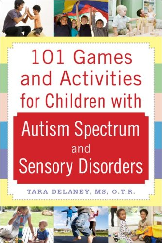 101 Games and Activities for Children with Autism, Asperger's and Sensory Processing Disorders   2009 edition cover