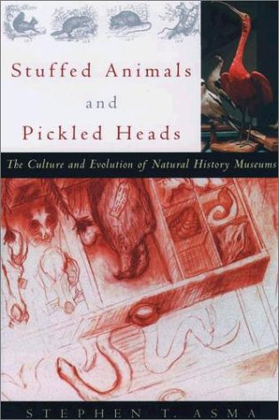 Stuffed Animals and Pickled Heads The Culture and Evolution of Natural History Museums  2003 edition cover