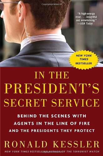 In the President's Secret Service Behind the Scenes with Agents in the Line of Fire and the Presidents They Protect  2010 edition cover