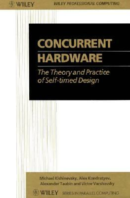 Concurrent Hardware The Theory and Practice of Self-Timed Design 1st 1994 9780471935360 Front Cover