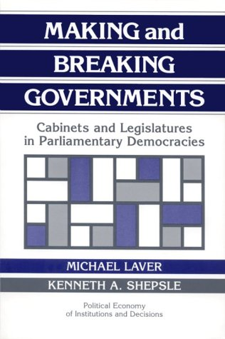 Making and Breaking Governments Cabinets and Legislatures in Parliamentary Democracies  1996 edition cover