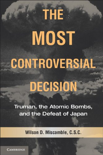Most Controversial Decision Truman, the Atomic Bombs, and the Defeat of Japan  2011 9780521735360 Front Cover