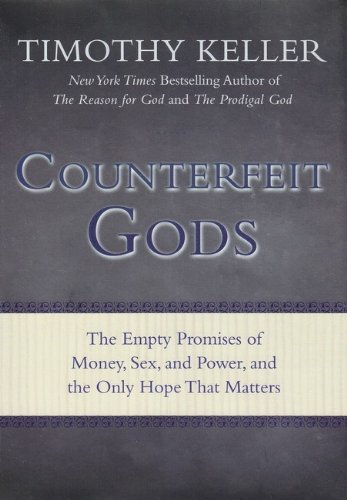 Counterfeit Gods The Empty Promises of Money, Sex, and Power, and the Only Hope That Matters  2009 edition cover