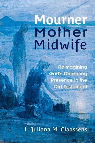Mourner, Mother, Midwife Reimagining God's Delivering Presence in the Old Testament  2012 edition cover